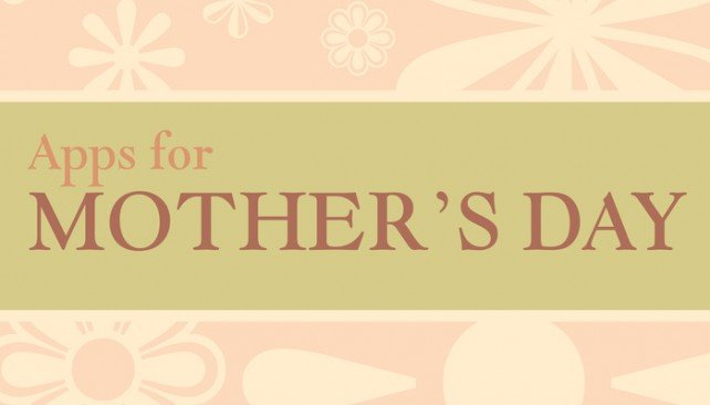Make Mom Smile With Our Selection Of Apps For Mothers Day