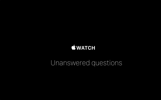As the Apple Watch launch gets closer, some unanswered questions remain