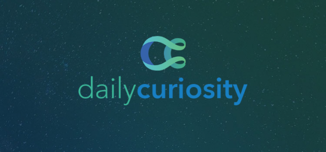 Learn something new and satisfy your Daily Curiosity