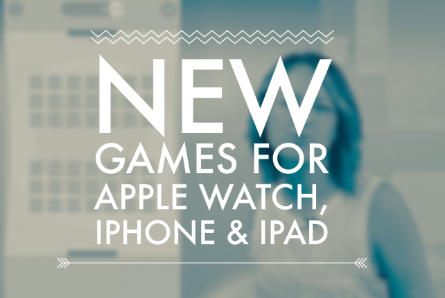 Best new games for iPad, iPhone and Apple Watch