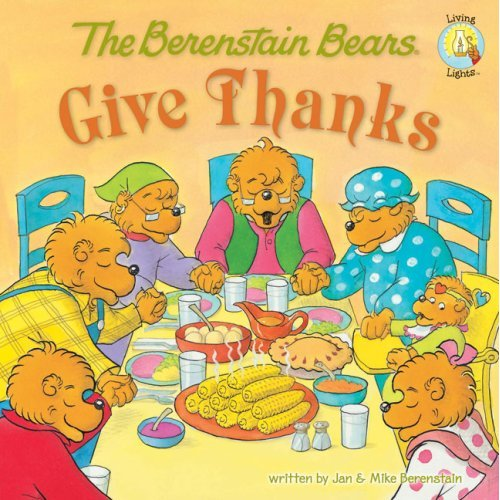 """The Berenstain Bears Give Thanks"" Tells The Story Of Thanksgiving For Kids"