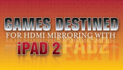 New AppList: Games Destined For HDMI Mirroring With iPad 2