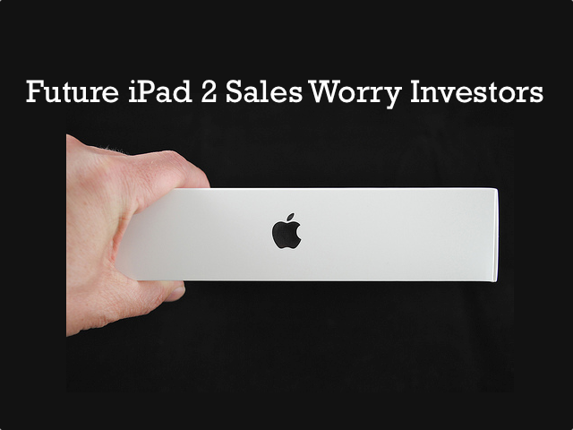 Investors Concerned iPad 2 Sales Aren't As Expected, Cut Forecasts