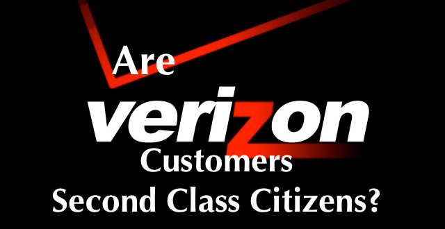 Are Verizon Customers Becoming Second Class Citizens?