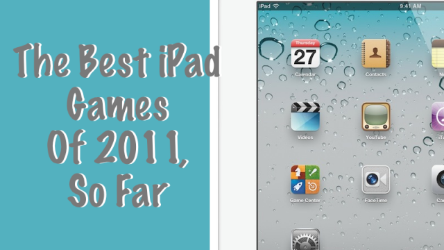 The Best iPad Games Of 2011, So Far
