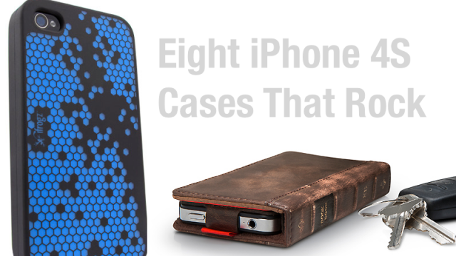 Every iPhone 4S Deserves A Cool Case - Here Are Eight To Choose From