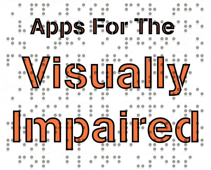 Updated: Essential Apps For The Blind And Visually Impaired.