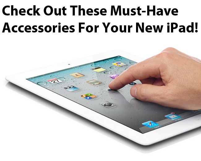 Must-Have Accessories For Your New iPad