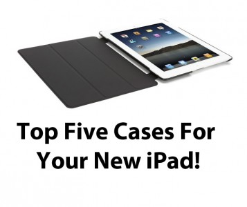 Top Five New iPad Cases
