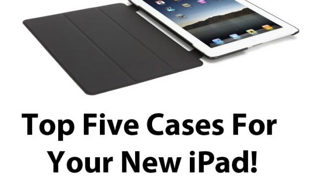 Top Five New iPad Cases