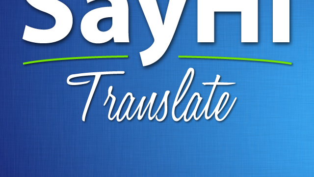 SayHi Translate's Old And New Features Speak Volumes For Its Value