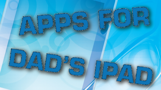 Updated AppList: Apps For Dads With iPads