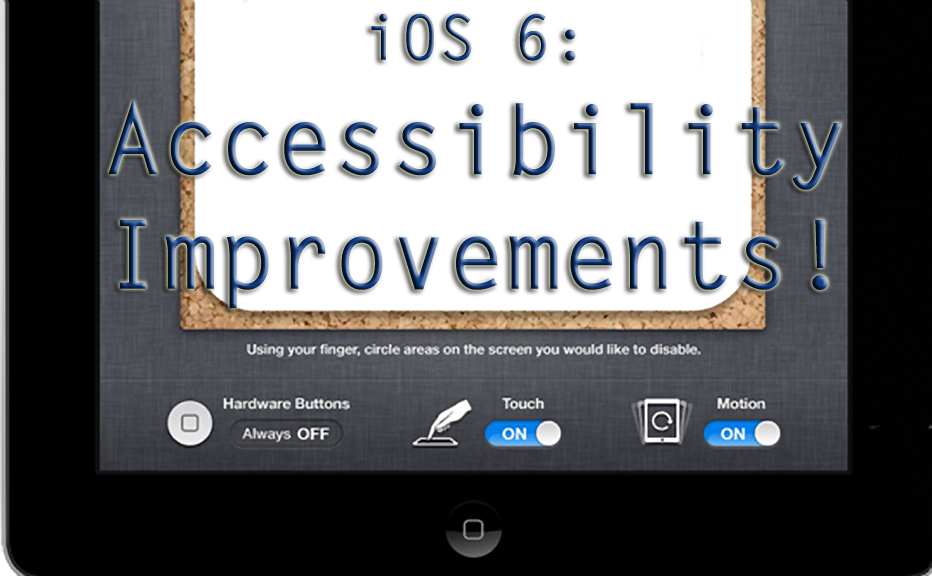 Upcoming iOS 6 To Have Upgraded Accessibility Features