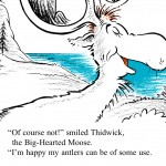 It's Thidwick The Big-Hearted Moose, Something You Can Only Get From Dr. Seuss