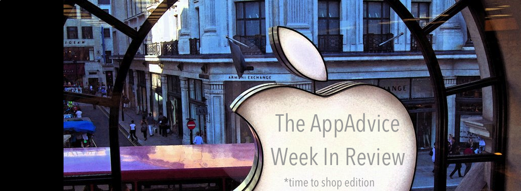 The AppAdvice Week In Review: Time To Shop Edition