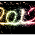 What Are The Top Technology Stories Of 2012?