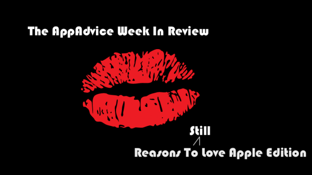 The AppAdvice Week In Review: Reasons To Still Love Apple Edition