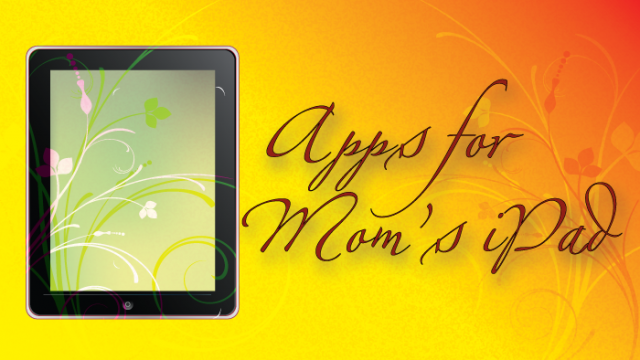 Make Every Day A Happy Day For Mom With These iPad Apps