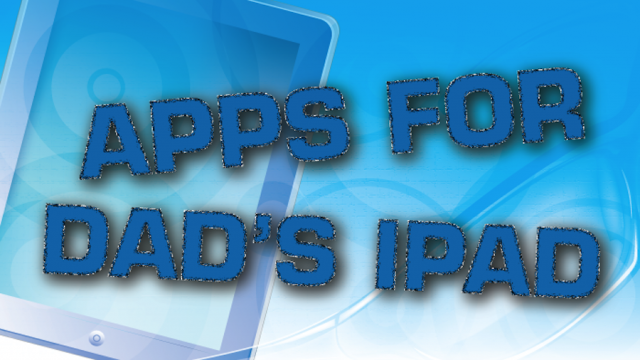 Need A Father's Day Gift For Dad? Try These Apps For Dad's iPad