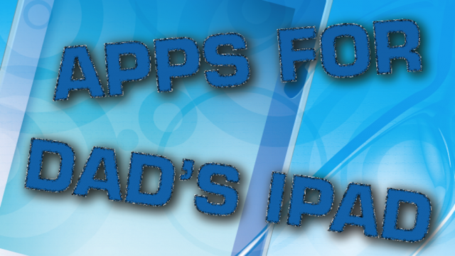Update Dad's iPad With These Apps This Father's Day