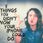 Your iPhone Can Do What? 5 Things You Probably Didn't Know About Your iPhone