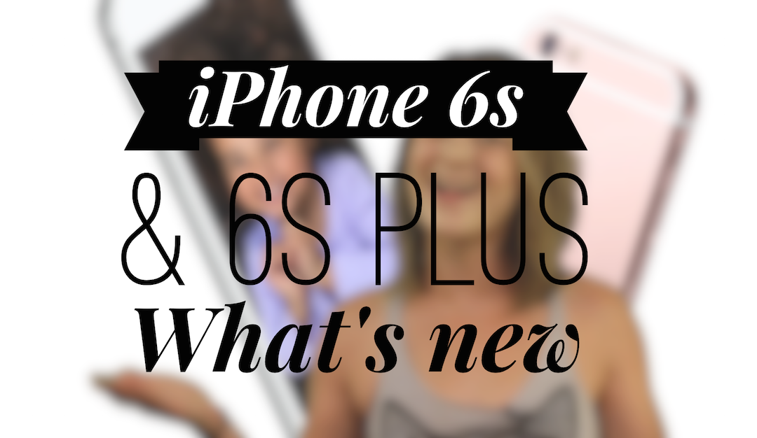 Are you going to upgrade? We've got the goods on iPhone 6s and 6s Plus