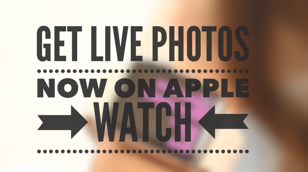 Get Live Photos on your Apple Watch now