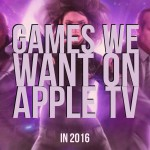 Games we hope to come to Apple TV in 2016